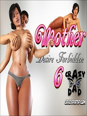 CrazyDad3D - Mother, Desire Forbidden 6 | Sex and Porn Comics
